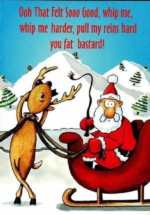reindeer santa ooh felt so good whip me harder pull my reins fat bastard