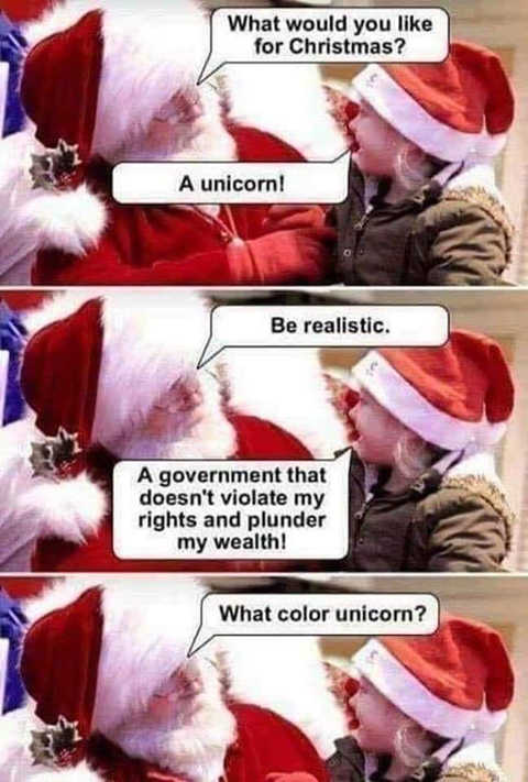 santa want unicorn realistic government doesnt violate rights plunder wealth