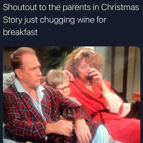shoutout to parents christmas story chugging wine for breakfast