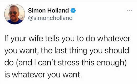 tweet simon holland when wife says do whatever you want
