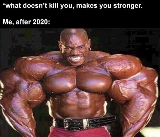 what doesnt kill you makes you stronger me muscle 2020