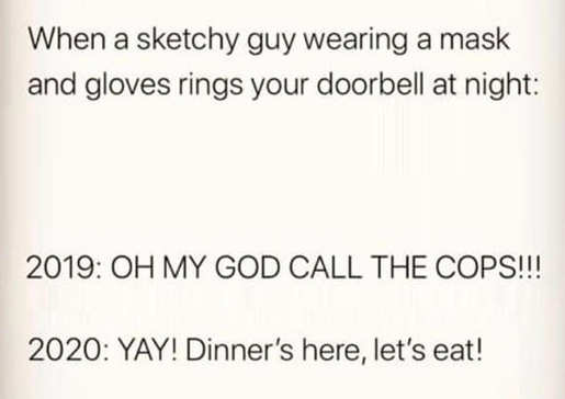when sketchy guy mask gloves rings doorbell 2020 dinner is here