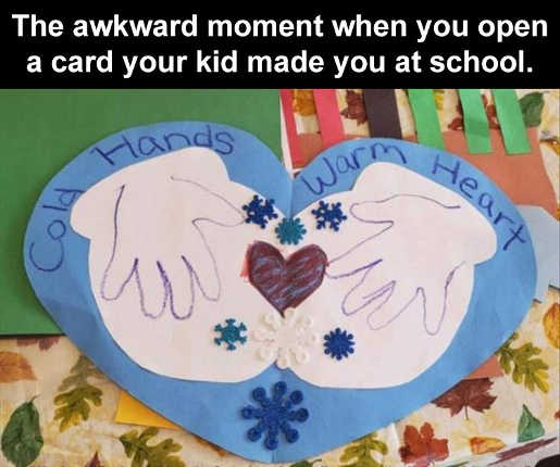 awkward momemnt kid made card cold hands warm heart