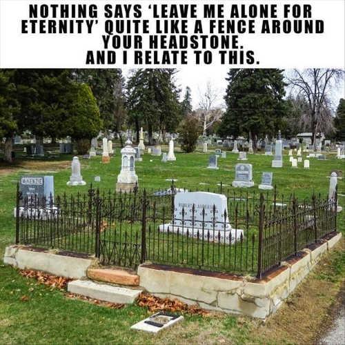 nothing says leave me alon eternity fence around headstone gravesight
