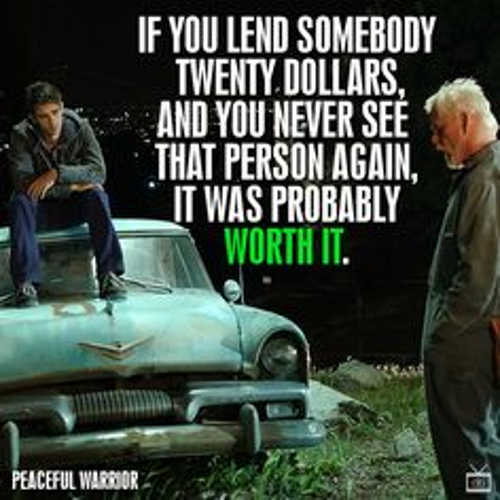 quote-if-you-give-someone-20-dollar-never-see-again-worth-it.jpg