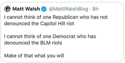 tweet matt walsh cant think of one republican hasnt denouse capitol hill riot no democrats blm riot