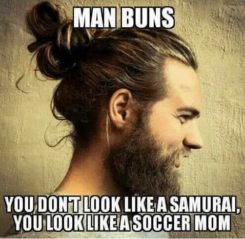 man buns dont look like samurai look like soccer mom