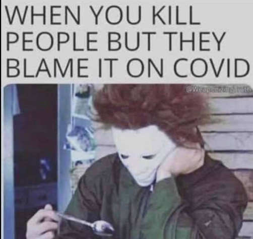 michael myers when you kill people they blame it on covid