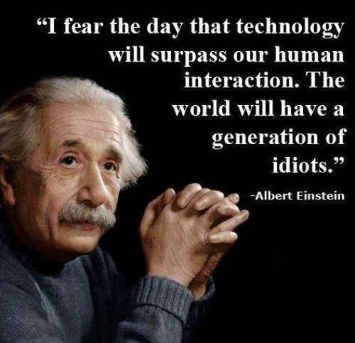quote albert einstein technology surpass human interaction nation of idiots