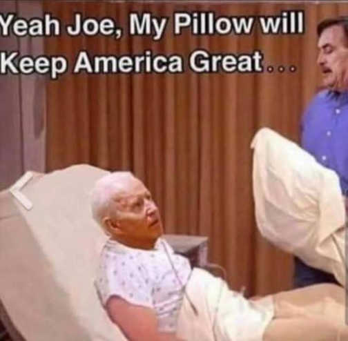 yeah joe biden my pillow will keep america great