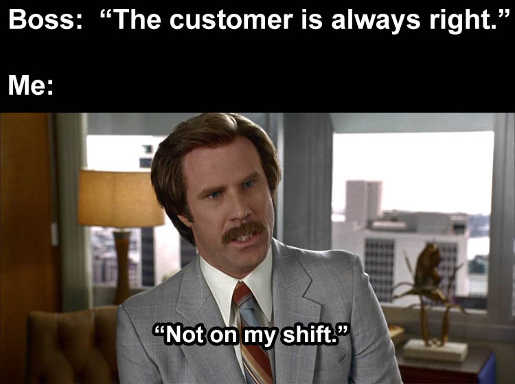 customer always right not on my shift