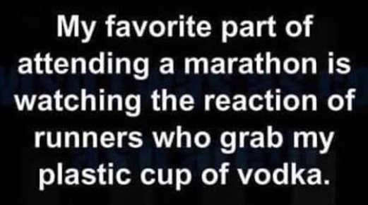 favorite part of marahon runners grab cup vodka