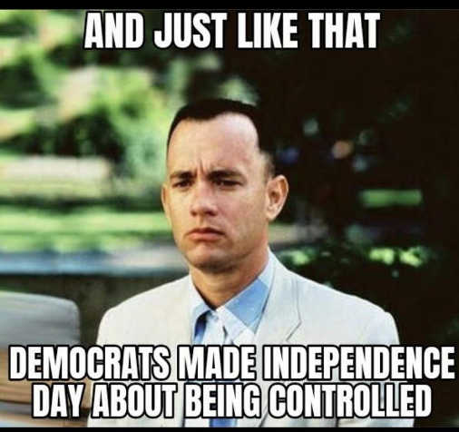 gump just like that democrats independence about being controlled