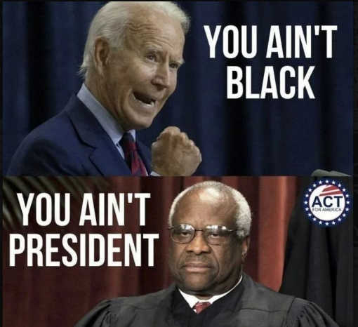 joe biden you aint black clarence thomas you aint president