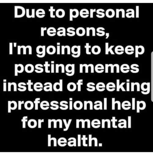 personal reasons keep posting memes instead of seeking professional help mental health