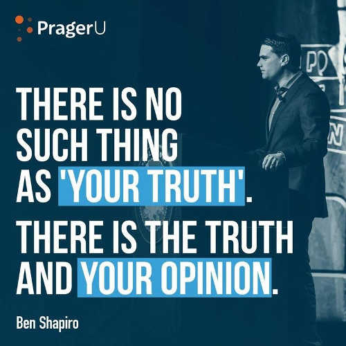 quote ben shapiro no such thing your truth opinion