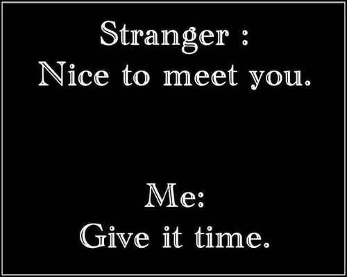 stranger nice to meet you give it time