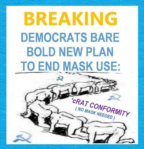breaking democrats bold new plan end mask use conformity head up ass soviets