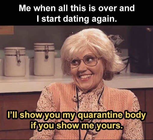 dating again show you my quarantine body show me yours
