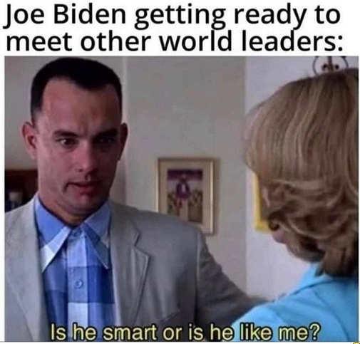 joe biden meeting world leaders smart or like me forrest gump