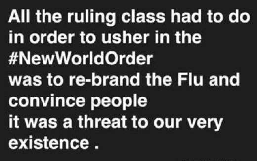 message all ruling class new world order rebrand flu convince threat to existence