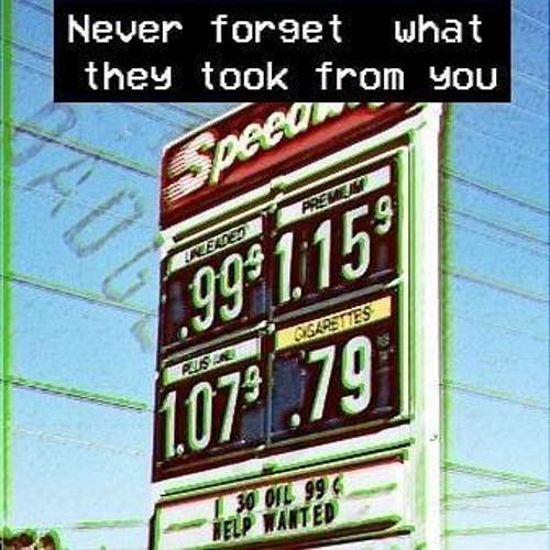 message low gas prices never forget what they took from you