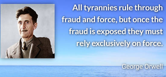 quote orwell all tyrannies rule fraud force exposed rely on force