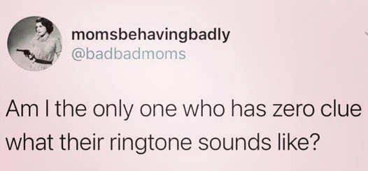 tweet moms behaving badly no idea what ringtone is
