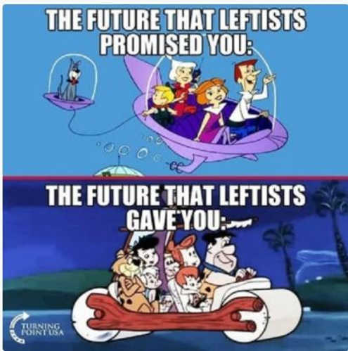 future liberals promise jetsons you actually gave you flintstones