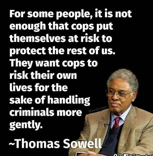 quote thomas sowell want cops risk own lives handling criminals gently