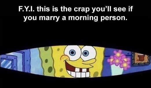 sponge bob kind of crap see marry morning person