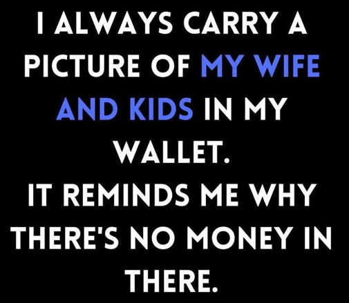 always carry picture of wife kids reminder no money in wallet