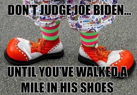 dont judge joe biden walked in clown shoes