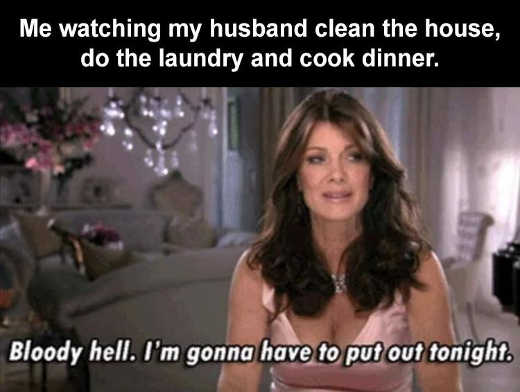 husband clean laundry cook have to put out tonight