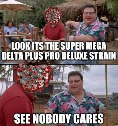 look super mega delta covid strain nobody cares