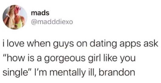 tweet mads love when guys dating apps gorgeous girl mentally ill