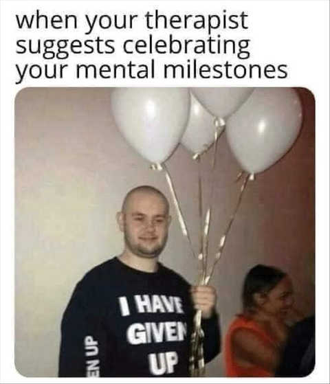 when therapist suggest celebrating milestones i have given up shirt