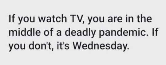 message if watch tv middle pandemic if not its wednesday