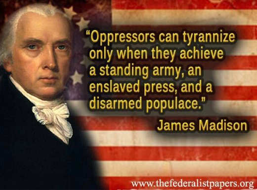quote james madison oppressors tyrannize arm enslaved press disarmed populace