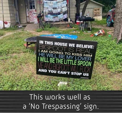 sign in this house we believe in bigfoot works well for no trespassing