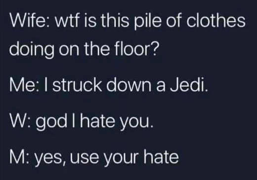 wife pile of clothes floor killed jedi hate you use your hate