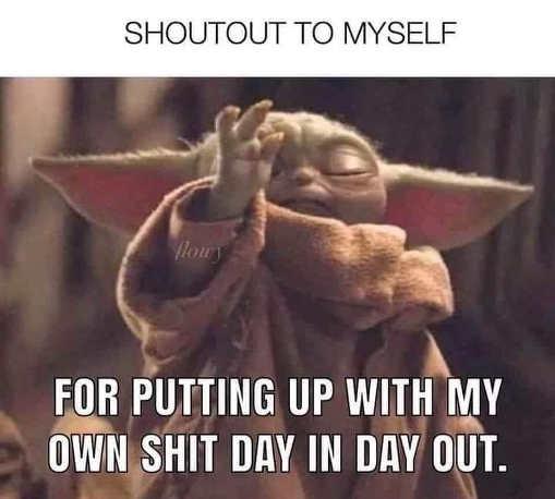 baby yoda shoutout myself putting up with my shit