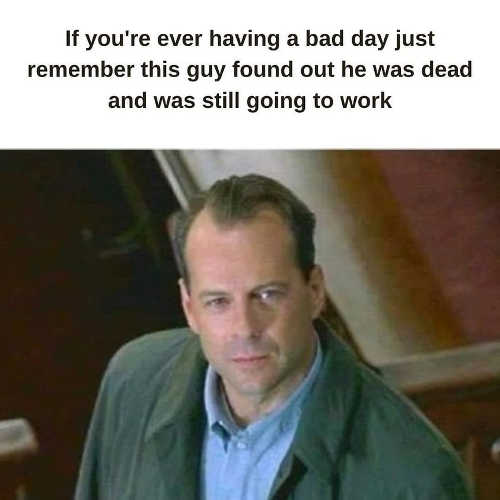 bruce willis bad day guy found out dead going to work sixth sense