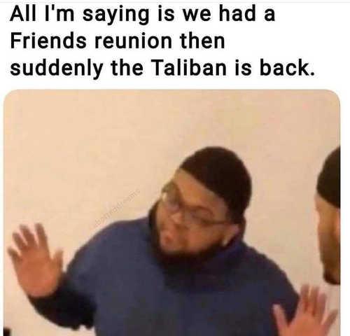 friends reunion then suddenly taliban back