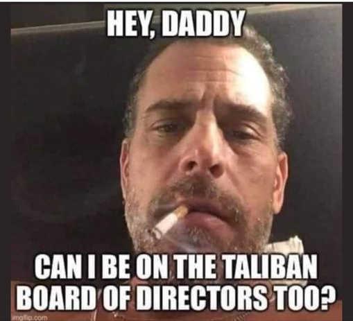 hunter biden dad can i be on taliban board of directors too