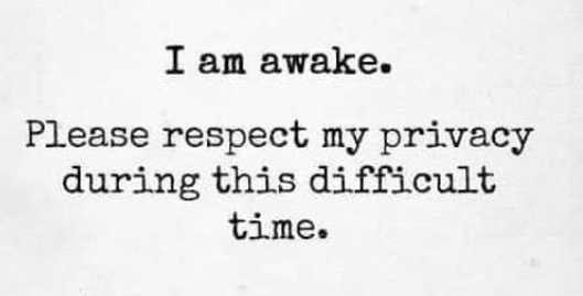 i am awake respect privacy during this difficult time introvert
