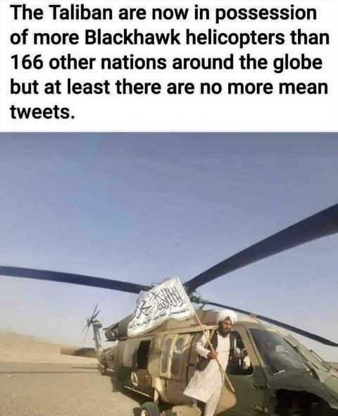 joe biden taliban in possession more blackhawk helicopters than 166 other nations no more mean tweets