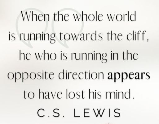 quote when whole world running to cliff other direction seems lost mind cs lewis