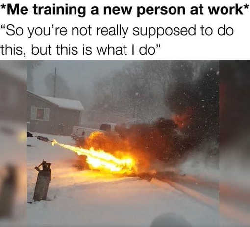 me training person at work not really supposed to do this is what i do
