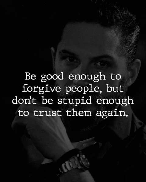 message be good enough to forgive but not stupid enough to trust them again